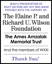 WXXI's Presentation of Paley on Park Ave: NYC was made possible with the support of: The Elaine P. and Richard U. Wilson Foundation, The Ames Amzalak Memorial Trust, and the members of WXXI